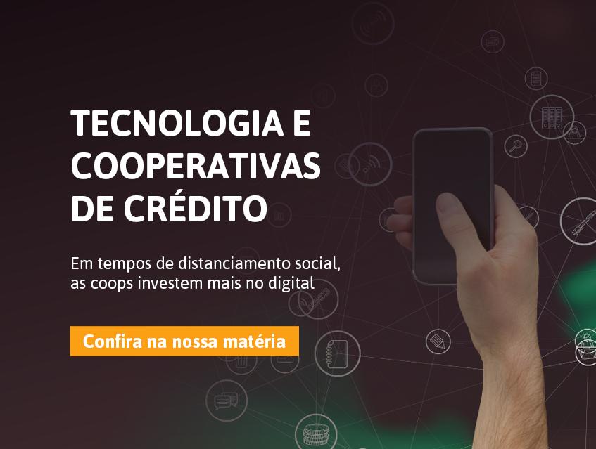 Tecnologia E Cooperativas De Crédito: Aliadas Em Tempos De Distanciamento Social