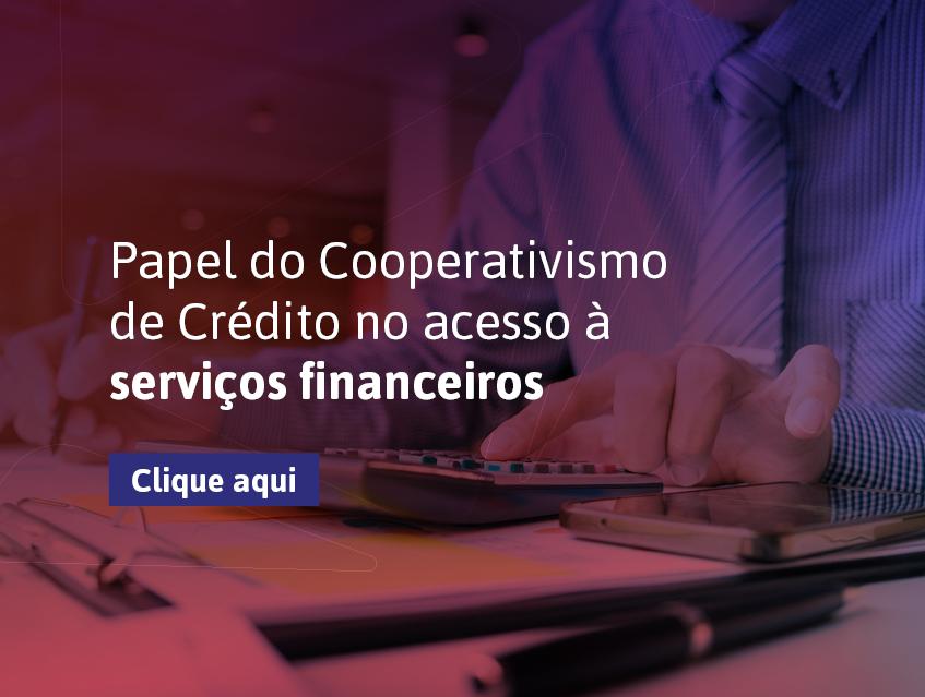 Papel Do Cooperativismo De Crédito No Acesso à Serviços Financeiros